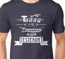 Today is the tomorrow of yesterday Unisex T-Shirt