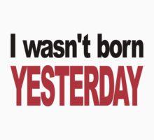 I Wasn't Born Yesterday Kids Tee