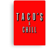 TACO's and CHILL Canvas Print