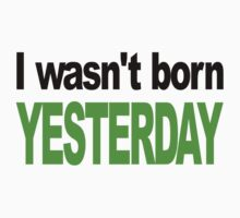 I Wasn't Born Yesterday Kids Tee