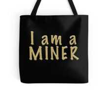 I am a MINER Tote Bag