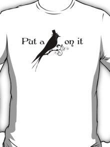 Put a bird on it T-Shirt