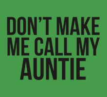 Don't Make Me Call My Auntie Kids Tee