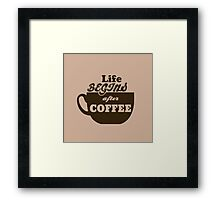Life Begins After Coffee Caffeine Addict Framed Print