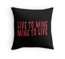 LIVE TO MINE MINE TO LIVE Throw Pillow