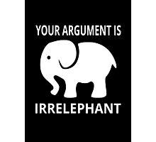 Your Argument Is Irrelephant Photographic Print
