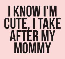 I'm Cute I Take After My Mommy Kids Tee