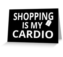 Shopping Is My Cardio Greeting Card