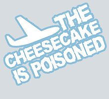 The cheesecake is POISONED.  by nimbusnought