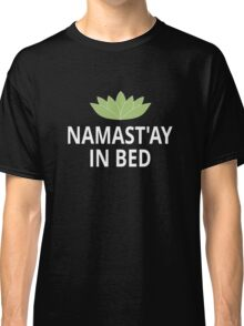Namast'ay In Bed Classic T-Shirt
