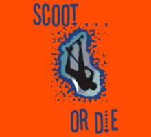 Scoot or Die! by tothebone