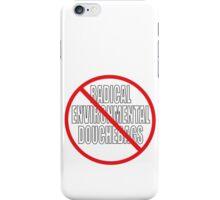NO RADICAL ENVIRONMENTAL DOUCHEBAGS iPhone Case/Skin