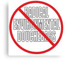 NO RADICAL ENVIRONMENTAL DOUCHEBAGS Canvas Print
