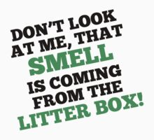 That Smell Is Coming From The Litter Box Baby Tee