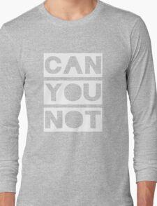Can You Not Long Sleeve T-Shirt