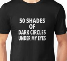 50 Shades Of Dark Circles Under My Eyes Unisex T-Shirt