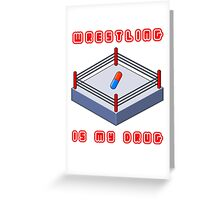 Wrestling Is My Drug Greeting Card
