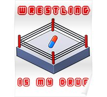 Wrestling Is My Drug Poster