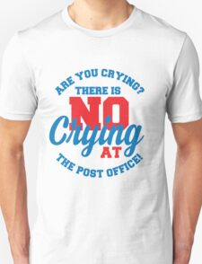 Are You Crying At The Post Office? T-Shirt