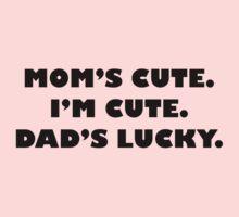 Mom's Cute I'm Cute Dad's Lucky One Piece - Short Sleeve