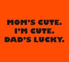 Mom's Cute I'm Cute Dad's Lucky Kids Tee