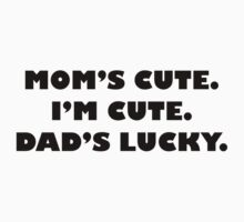 Mom's Cute I'm Cute Dad's Lucky One Piece - Short Sleeve