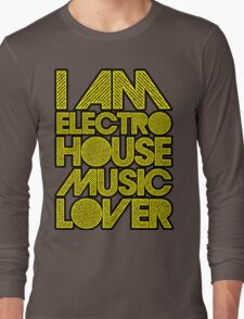 I AM ELECTRO HOUSE MUSIC LOVER (YELLOW) Long Sleeve T-Shirt
