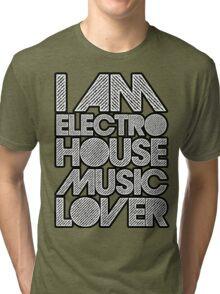 I AM ELECTRO HOUSE MUSIC LOVER (WHITE) Tri-blend T-Shirt