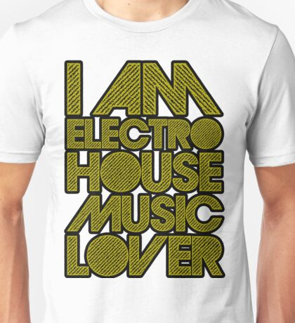 I AM ELECTRO HOUSE MUSIC LOVER (DARK YELLOW) Unisex T-Shirt