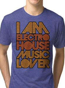 I AM ELECTRO HOUSE MUSIC LOVER (ORANGE) Tri-blend T-Shirt
