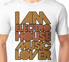 I AM ELECTRO HOUSE MUSIC LOVER (ORANGE) Unisex T-Shirt