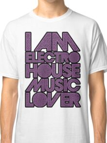 I AM ELECTRO HOUSE MUSIC LOVER (PURPLE) Classic T-Shirt