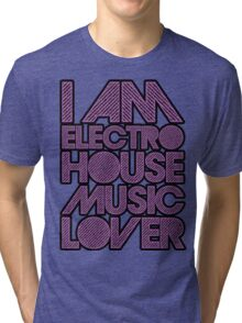 I AM ELECTRO HOUSE MUSIC LOVER (PURPLE) Tri-blend T-Shirt