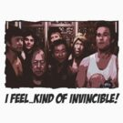 I feelkind of invincible! (T-Shirt)  by PopCultFanatics
