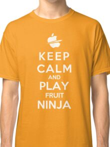 Keep Calm And Play Fruit Ninja Classic T-Shirt