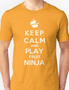 Keep Calm And Play Fruit Ninja Unisex T-Shirt