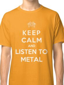 Keep Calm And Listen To Metal Classic T-Shirt