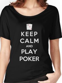 Keep Calm And Play Poker Women's Relaxed Fit T-Shirt
