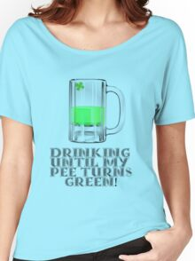 Drinking Until My Pee Turns Green Women's Relaxed Fit T-Shirt