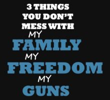 You don't Mess With my Family Freedom And Guns by teechristiana
