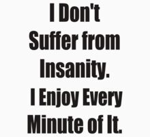 I don't suffer from Insanity, I enjoy every minute of it by GolemAura