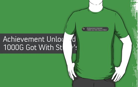 Achievement Unlocked 1000G Got With Stacy's Mom (T-Shirt ) by PopCultFanatics