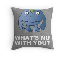 What's Nu With You? - Chrono Trigger Throw Pillow