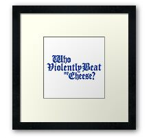 Who Violently Beat My Cheese? Framed Print