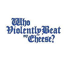 Who Violently Beat My Cheese? Photographic Print