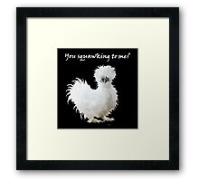 Silly Silkie with Attitude Framed Print