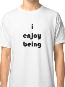 i enjoy being (bold) Classic T-Shirt