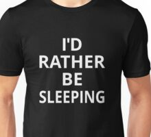 I'd Rather Be Sleeping Unisex T-Shirt