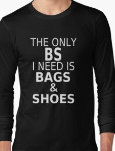 The Only BS I Need Is Bags & Shoes Long Sleeve T-Shirt