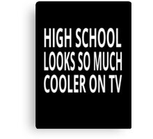 High School Looks So Much Cooler On TV Canvas Print